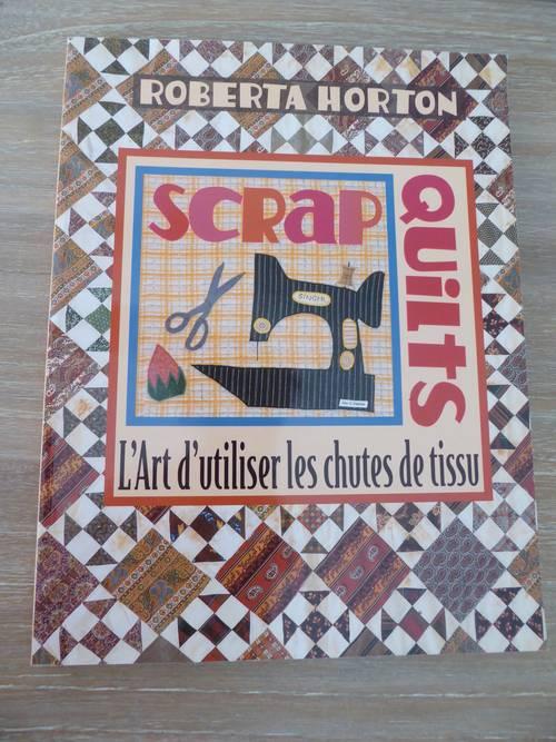 Scrap Quilts L'art d'utiliser les chutes de tissus de Roberta Horton