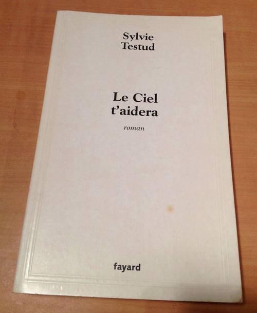 """""""Le Ciel t'aidera"""" de Sylvie Testud éditions FAYARD"""