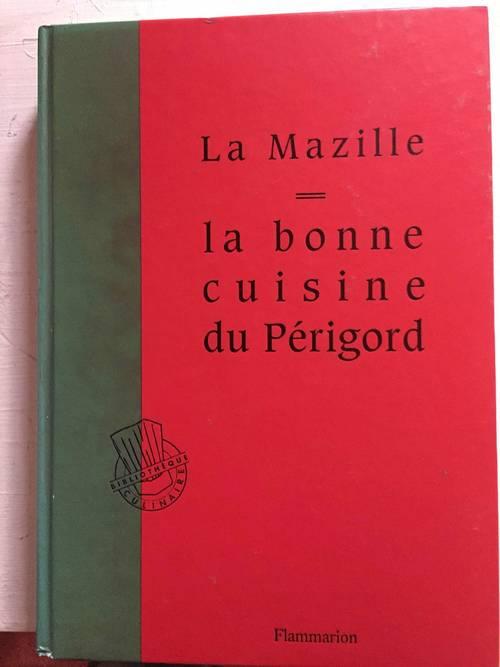 La bonne cuisine du PÉRIGORD LA MAZILLE ed Flammarion